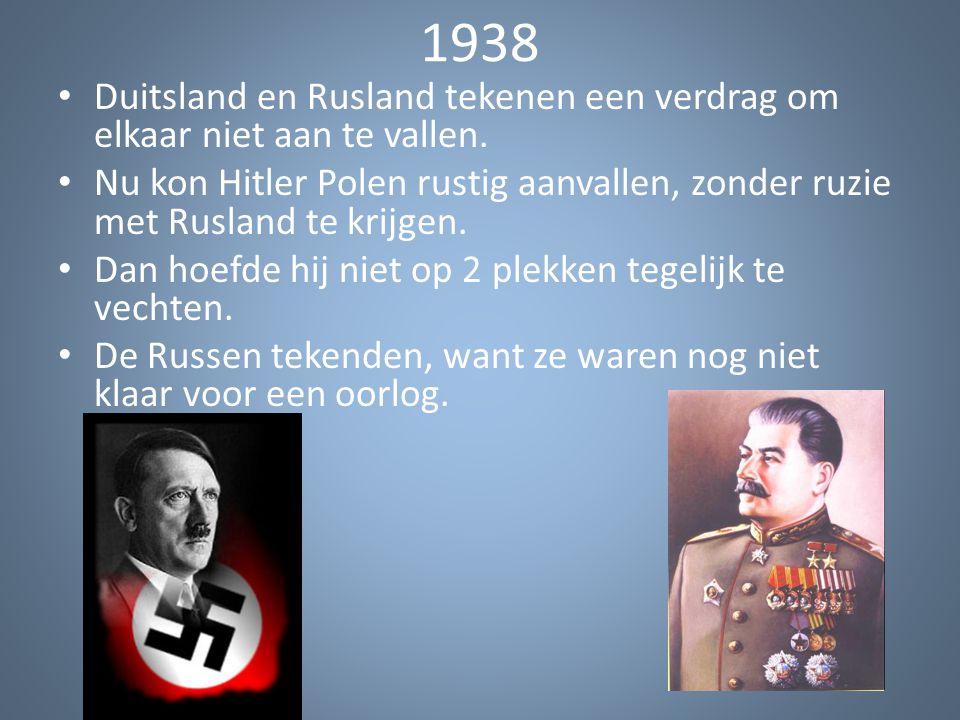 1938 Duitsland en Rusland tekenen een verdrag om elkaar niet aan te vallen. Nu kon Hitler Polen rustig aanvallen, zonder ruzie met Rusland te krijgen.