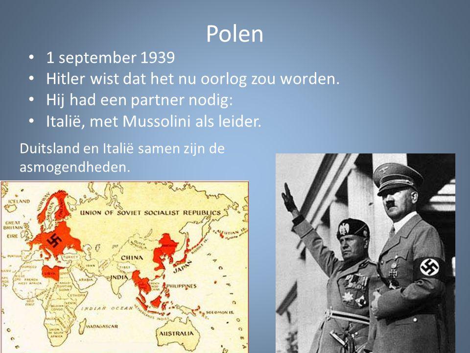 Polen 1 september 1939 Hitler wist dat het nu oorlog zou worden. Hij had een partner nodig: Italië, met Mussolini als leider. Duitsland en Italië same