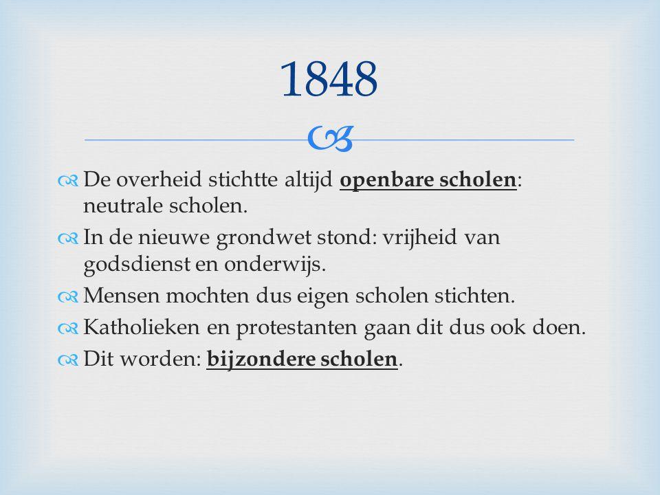   De overheid stichtte altijd openbare scholen : neutrale scholen.  In de nieuwe grondwet stond: vrijheid van godsdienst en onderwijs.  Mensen moc