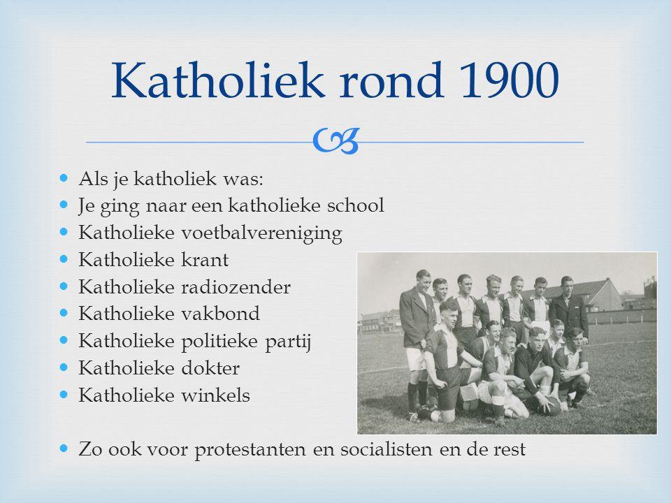  Als je katholiek was: Je ging naar een katholieke school Katholieke voetbalvereniging Katholieke krant Katholieke radiozender Katholieke vakbond Kat