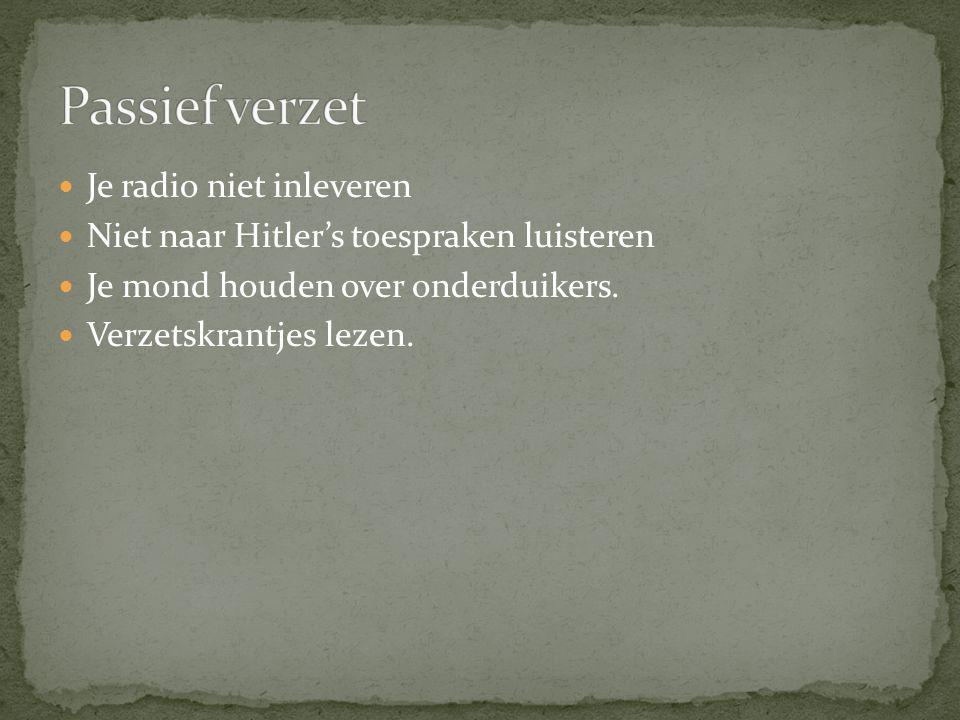 Je radio niet inleveren Niet naar Hitler's toespraken luisteren Je mond houden over onderduikers. Verzetskrantjes lezen.