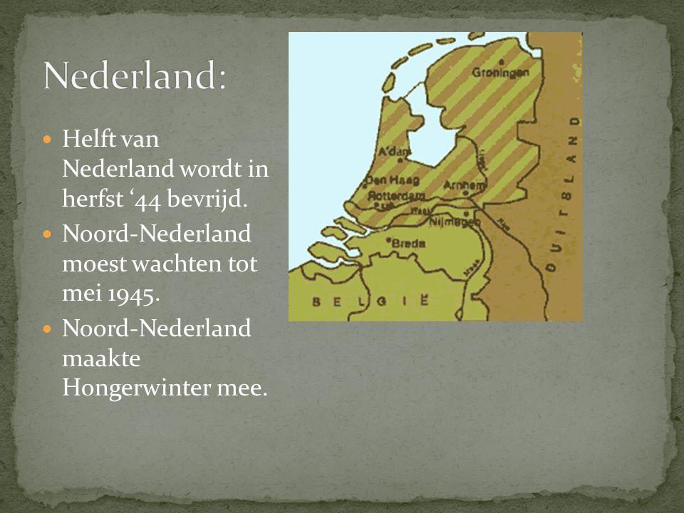 Helft van Nederland wordt in herfst '44 bevrijd. Noord-Nederland moest wachten tot mei 1945. Noord-Nederland maakte Hongerwinter mee.