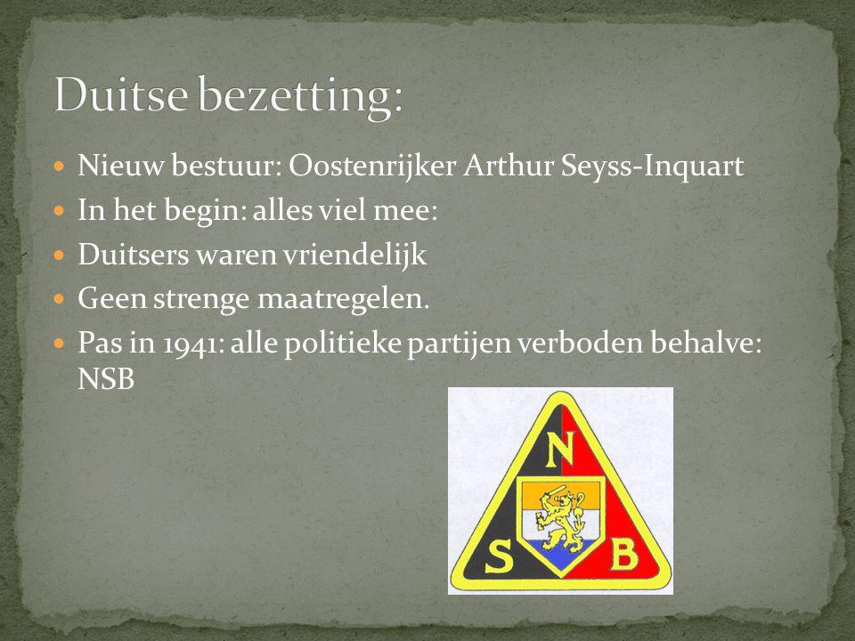 Nieuw bestuur: Oostenrijker Arthur Seyss-Inquart In het begin: alles viel mee: Duitsers waren vriendelijk Geen strenge maatregelen. Pas in 1941: alle
