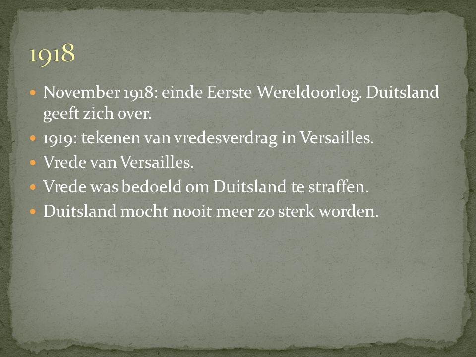 November 1918: einde Eerste Wereldoorlog. Duitsland geeft zich over. 1919: tekenen van vredesverdrag in Versailles. Vrede van Versailles. Vrede was be