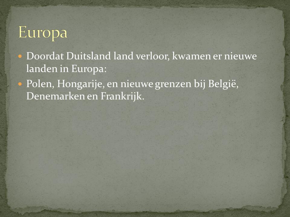 Doordat Duitsland land verloor, kwamen er nieuwe landen in Europa: Polen, Hongarije, en nieuwe grenzen bij België, Denemarken en Frankrijk.