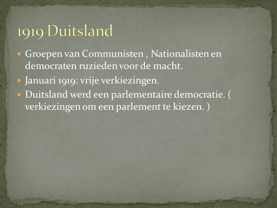 Groepen van Communisten, Nationalisten en democraten ruzieden voor de macht. Januari 1919: vrije verkiezingen. Duitsland werd een parlementaire democr