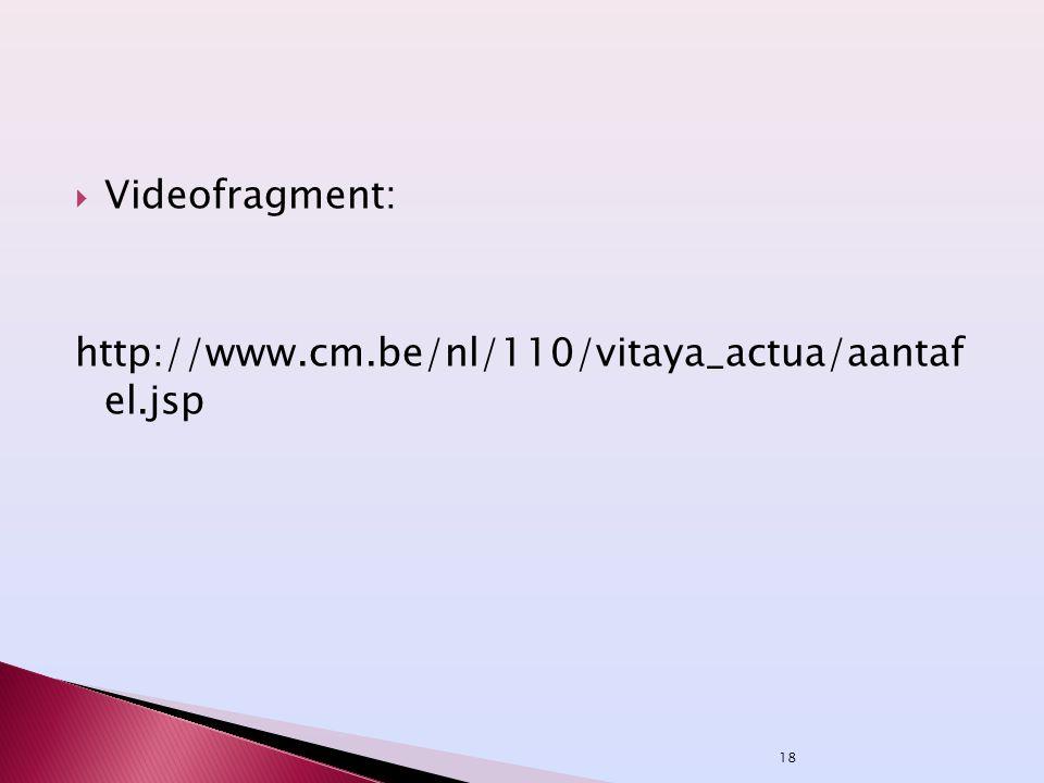 Videofragment: http://www.cm.be/nl/110/vitaya_actua/aantaf el.jsp 18