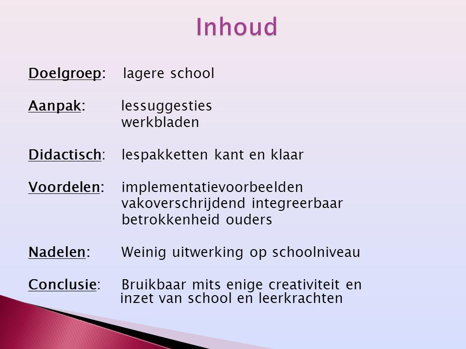 Doelgroep: lagere school Aanpak: lessuggesties werkbladen Didactisch: lespakketten kant en klaar Voordelen: implementatievoorbeelden vakoverschrijdend