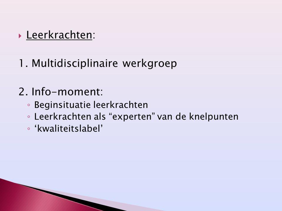 """ Leerkrachten: 1. Multidisciplinaire werkgroep 2. Info-moment: ◦ Beginsituatie leerkrachten ◦ Leerkrachten als """"experten"""" van de knelpunten ◦ 'kwalit"""