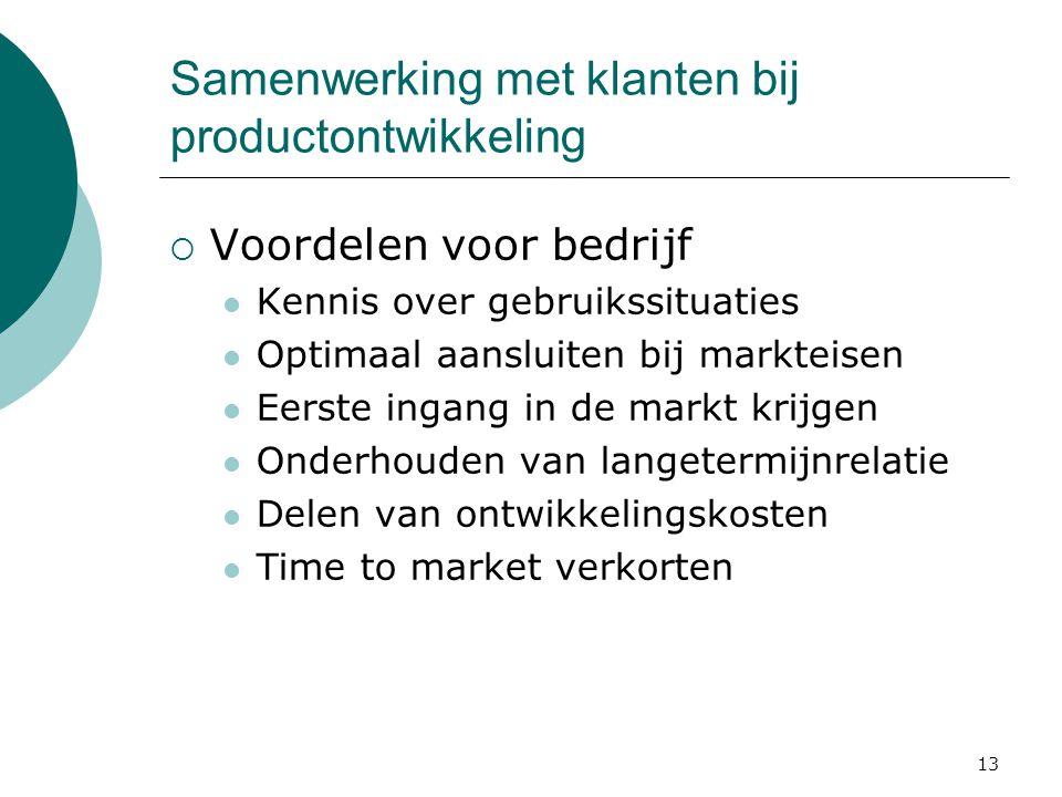 13 Samenwerking met klanten bij productontwikkeling  Voordelen voor bedrijf Kennis over gebruikssituaties Optimaal aansluiten bij markteisen Eerste i