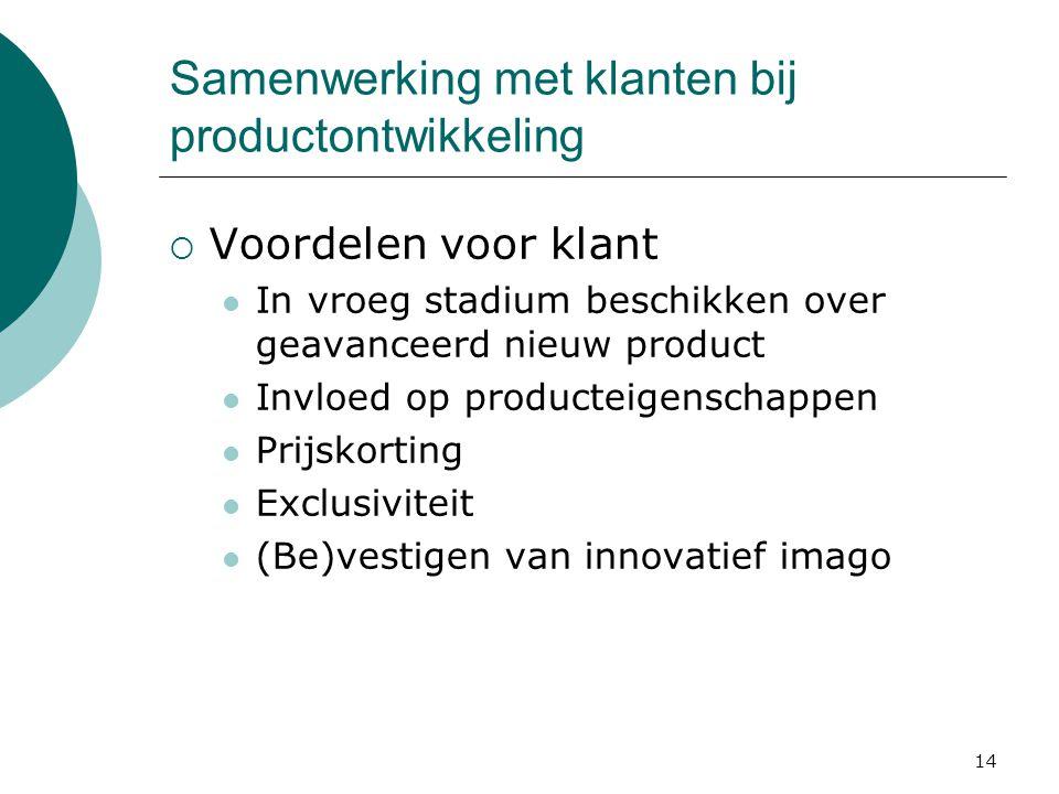 14 Samenwerking met klanten bij productontwikkeling  Voordelen voor klant In vroeg stadium beschikken over geavanceerd nieuw product Invloed op produ