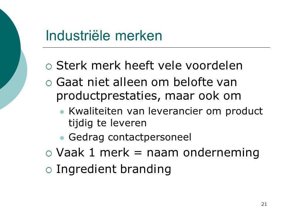 21 Industriële merken  Sterk merk heeft vele voordelen  Gaat niet alleen om belofte van productprestaties, maar ook om Kwaliteiten van leverancier o
