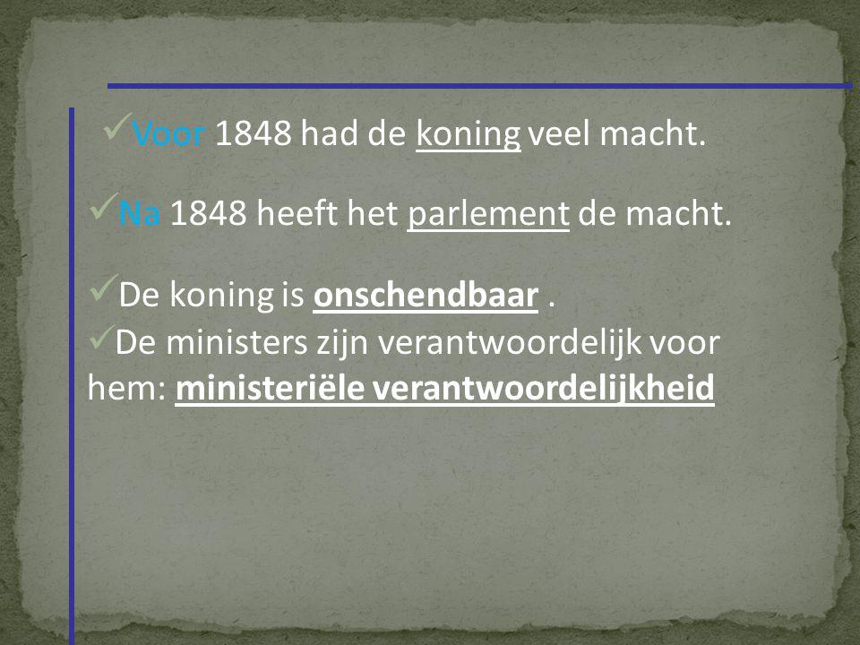 Voor 1848 had de koning veel macht.Na 1848 heeft het parlement de macht.