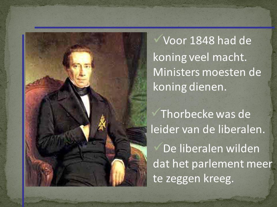 Voor 1848 had de koning veel macht.Ministers moesten de koning dienen.
