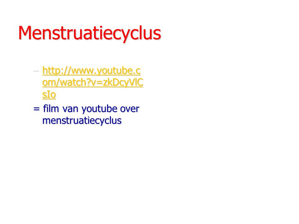 Menstruatiecyclus –http://www.youtube.c om/watch?v=zkDcyVlC sIo http://www.youtube.c om/watch?v=zkDcyVlC sIohttp://www.youtube.c om/watch?v=zkDcyVlC sIo = film van youtube over menstruatiecyclus