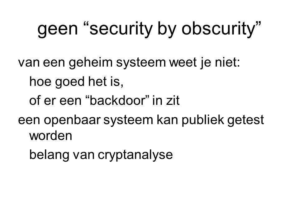 """geen """"security by obscurity"""" van een geheim systeem weet je niet: hoe goed het is, of er een """"backdoor"""" in zit een openbaar systeem kan publiek getest"""