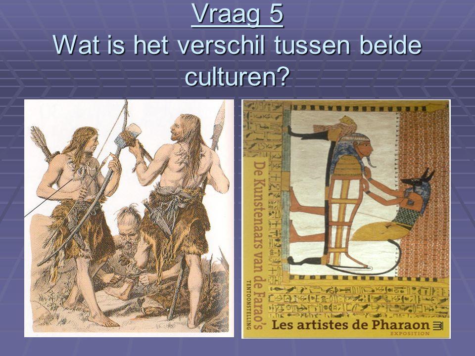 21 Vraag 5 Wat is het verschil tussen beide culturen?