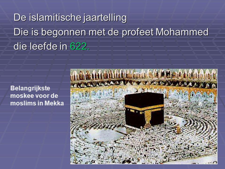 26 De islamitische jaartelling Die is begonnen met de profeet Mohammed die leefde in 622. Belangrijkste moskee voor de moslims in Mekka