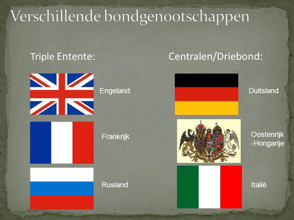 Triple Entente : Centralen/Driebond: Engeland Frankrijk Rusland Duitsland Oostenrijk -Hongarije Italië