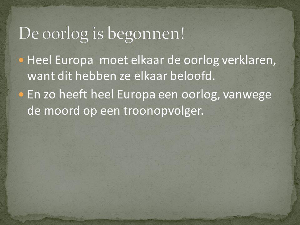 Heel Europa moet elkaar de oorlog verklaren, want dit hebben ze elkaar beloofd. En zo heeft heel Europa een oorlog, vanwege de moord op een troonopvol