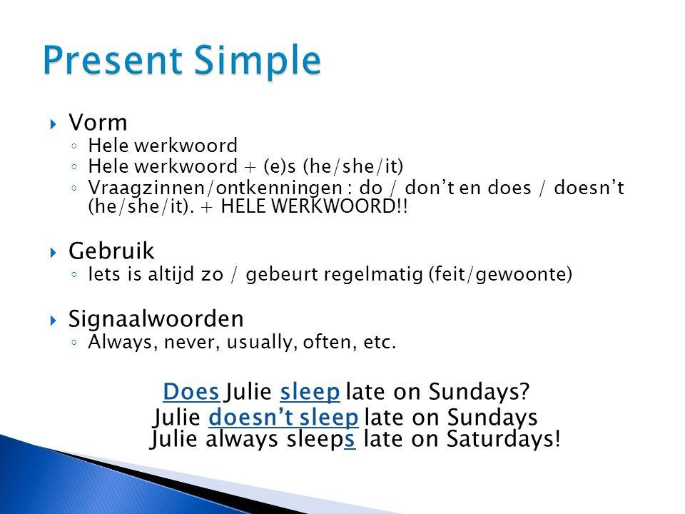  Vorm ◦ Hele werkwoord ◦ Hele werkwoord + (e)s (he/she/it) ◦ Vraagzinnen/ontkenningen : do / don't en does / doesn't (he/she/it).