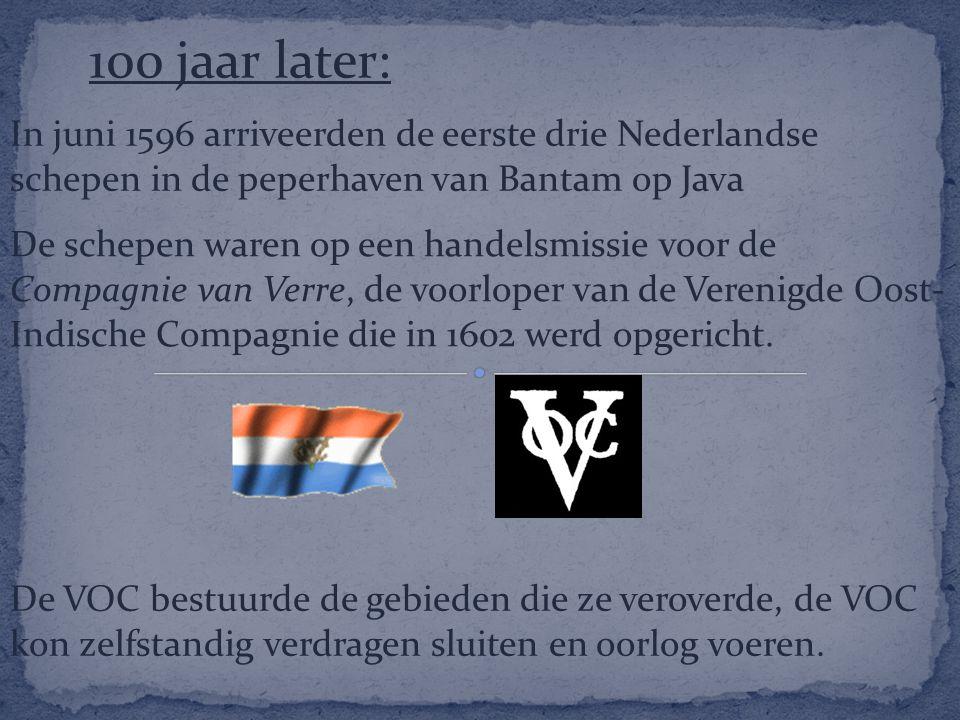 In juni 1596 arriveerden de eerste drie Nederlandse schepen in de peperhaven van Bantam op Java De VOC bestuurde de gebieden die ze veroverde, de VOC