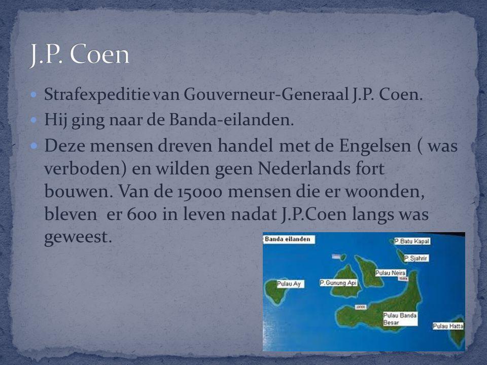 Strafexpeditie van Gouverneur-Generaal J.P. Coen. Hij ging naar de Banda-eilanden. Deze mensen dreven handel met de Engelsen ( was verboden) en wilden