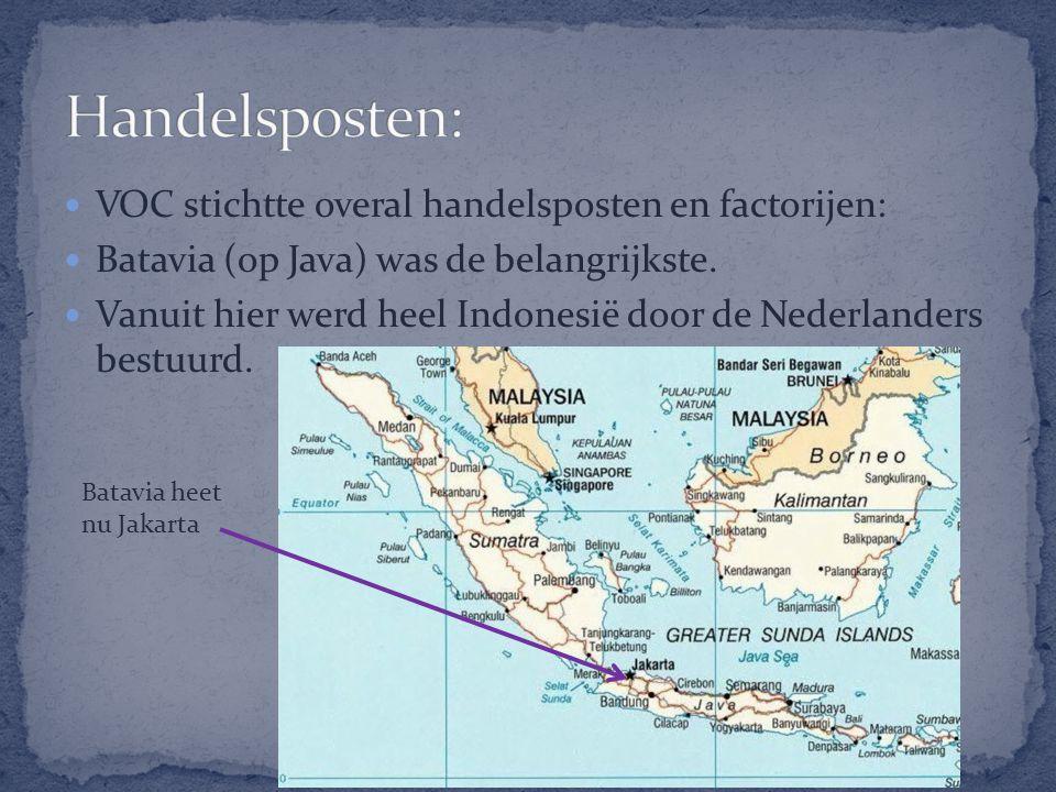 VOC stichtte overal handelsposten en factorijen: Batavia (op Java) was de belangrijkste. Vanuit hier werd heel Indonesië door de Nederlanders bestuurd