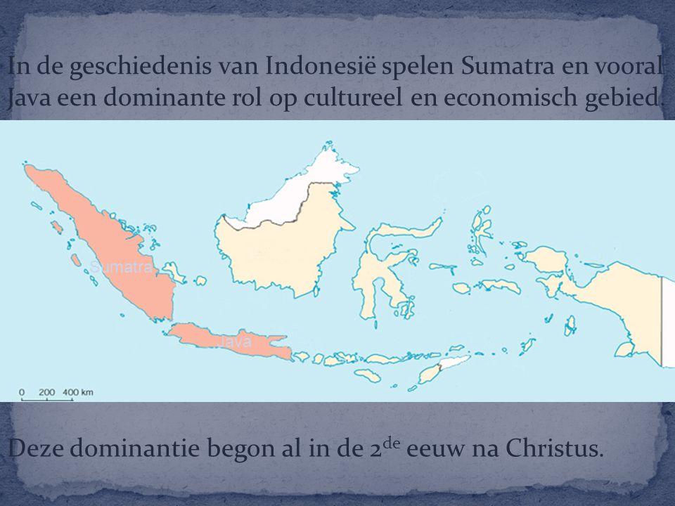 In de geschiedenis van Indonesië spelen Sumatra en vooral Java een dominante rol op cultureel en economisch gebied. Deze dominantie begon al in de 2 d