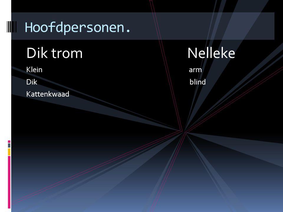 Dik trom Nelleke Klein arm Dik blind Kattenkwaad Hoofdpersonen.