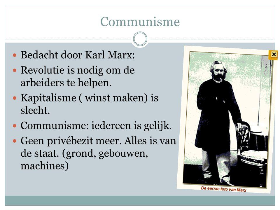Communisme Bedacht door Karl Marx: Revolutie is nodig om de arbeiders te helpen. Kapitalisme ( winst maken) is slecht. Communisme: iedereen is gelijk.