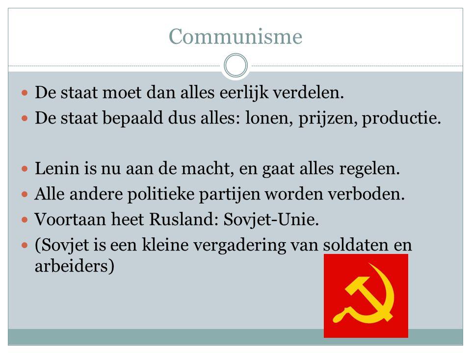 Communisme De staat moet dan alles eerlijk verdelen. De staat bepaald dus alles: lonen, prijzen, productie. Lenin is nu aan de macht, en gaat alles re