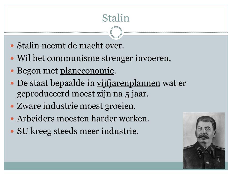 Stalin Stalin neemt de macht over. Wil het communisme strenger invoeren. Begon met planeconomie. De staat bepaalde in vijfjarenplannen wat er geproduc