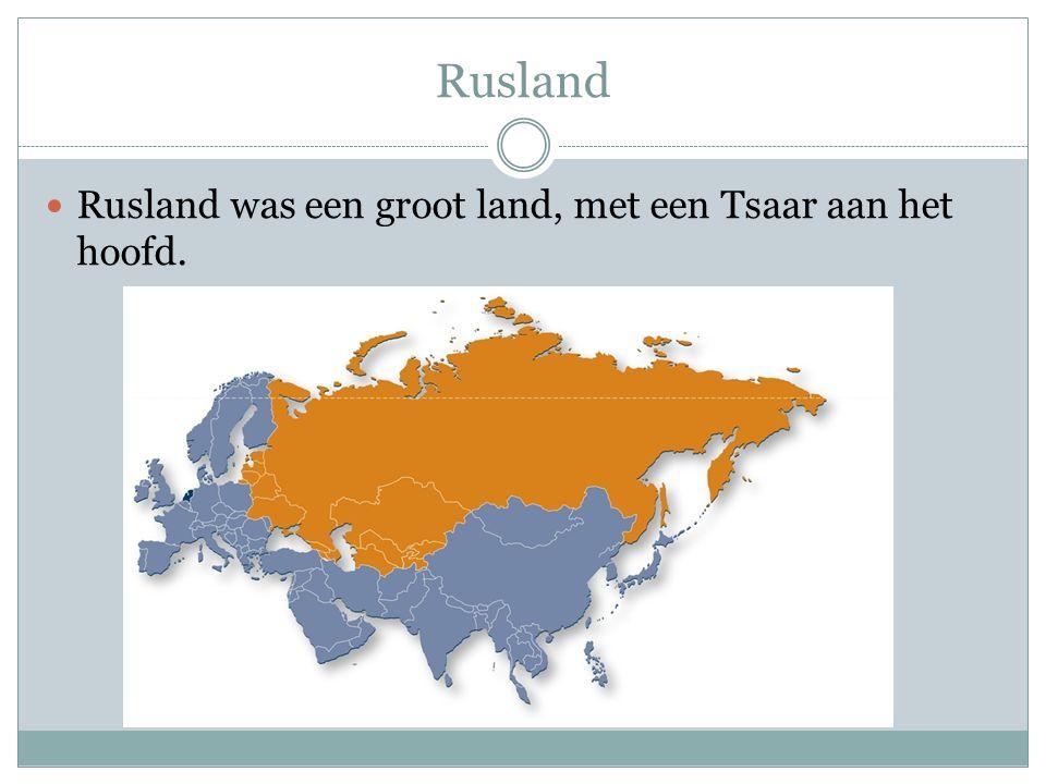 Rusland Rusland was een groot land, met een Tsaar aan het hoofd.