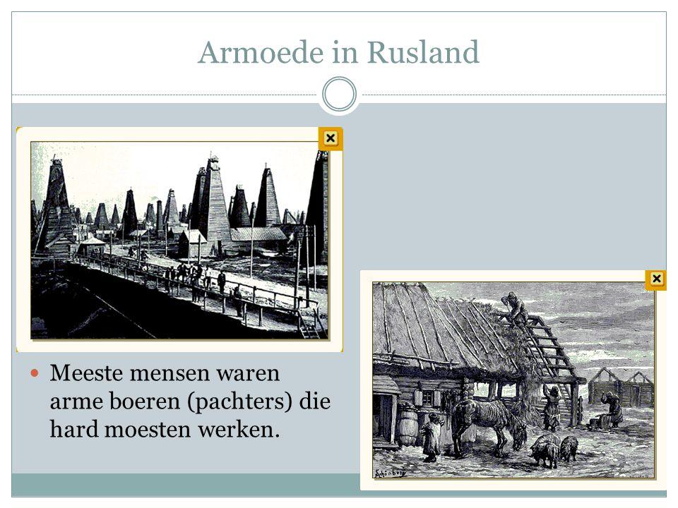 Armoede in Rusland Meeste mensen waren arme boeren (pachters) die hard moesten werken.