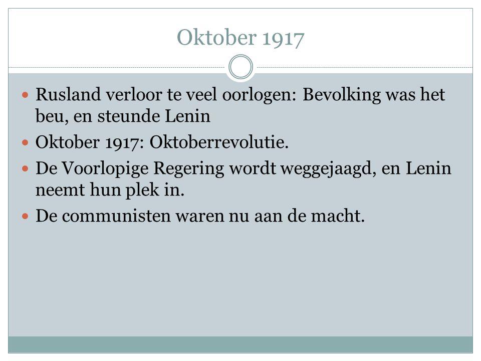 Oktober 1917 Rusland verloor te veel oorlogen: Bevolking was het beu, en steunde Lenin Oktober 1917: Oktoberrevolutie. De Voorlopige Regering wordt we