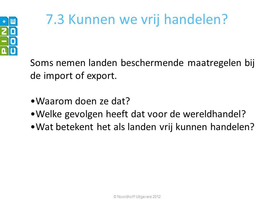 7.3 Kunnen we vrij handelen? Soms nemen landen beschermende maatregelen bij de import of export. Waarom doen ze dat? Welke gevolgen heeft dat voor de