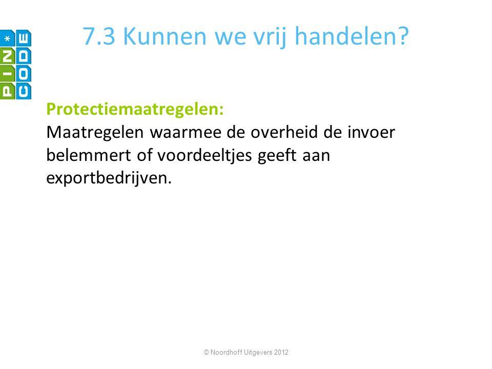 7.3 Kunnen we vrij handelen? Protectiemaatregelen: Maatregelen waarmee de overheid de invoer belemmert of voordeeltjes geeft aan exportbedrijven. © No