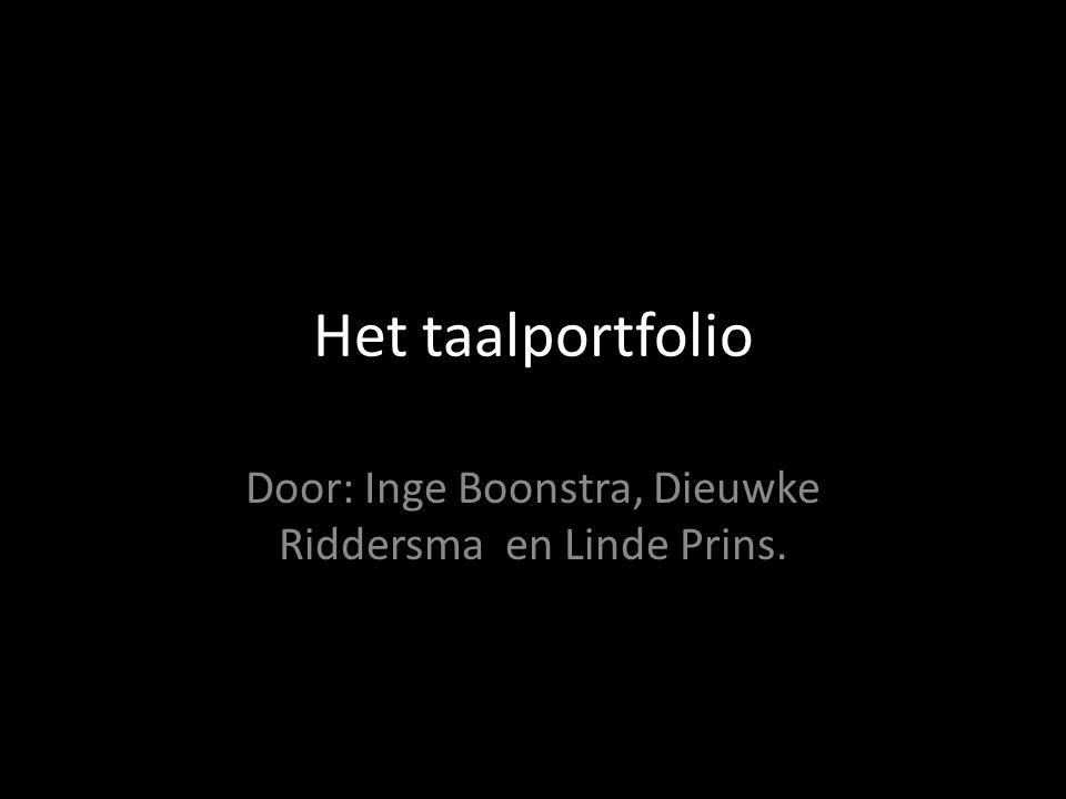 Het taalportfolio Door: Inge Boonstra, Dieuwke Riddersma en Linde Prins.