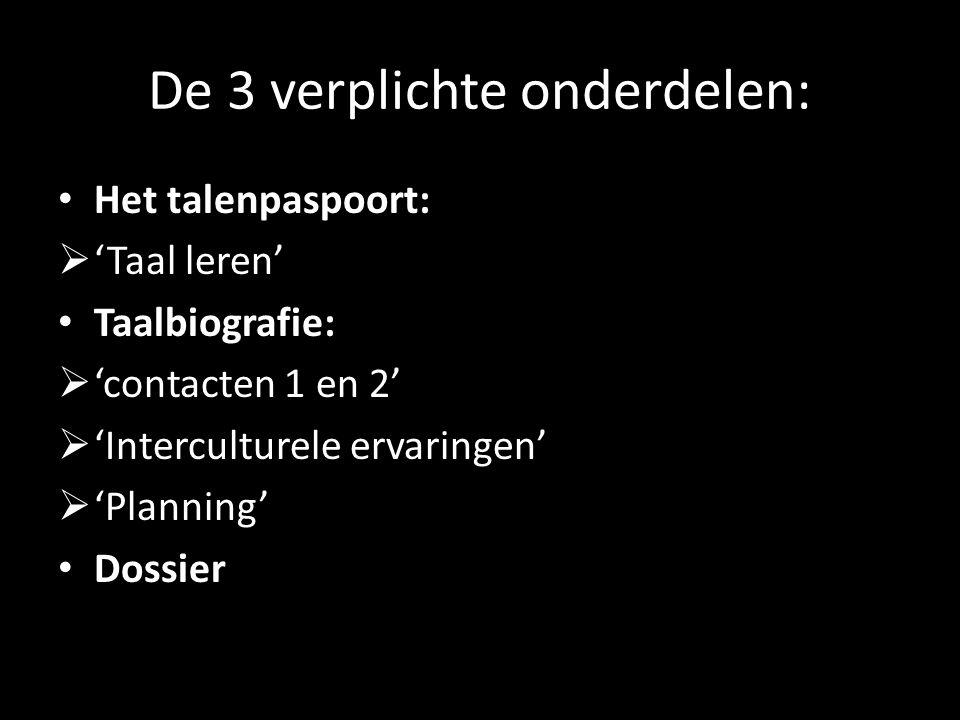 De 3 verplichte onderdelen: Het talenpaspoort:  'Taal leren' Taalbiografie:  'contacten 1 en 2'  'Interculturele ervaringen'  'Planning' Dossier