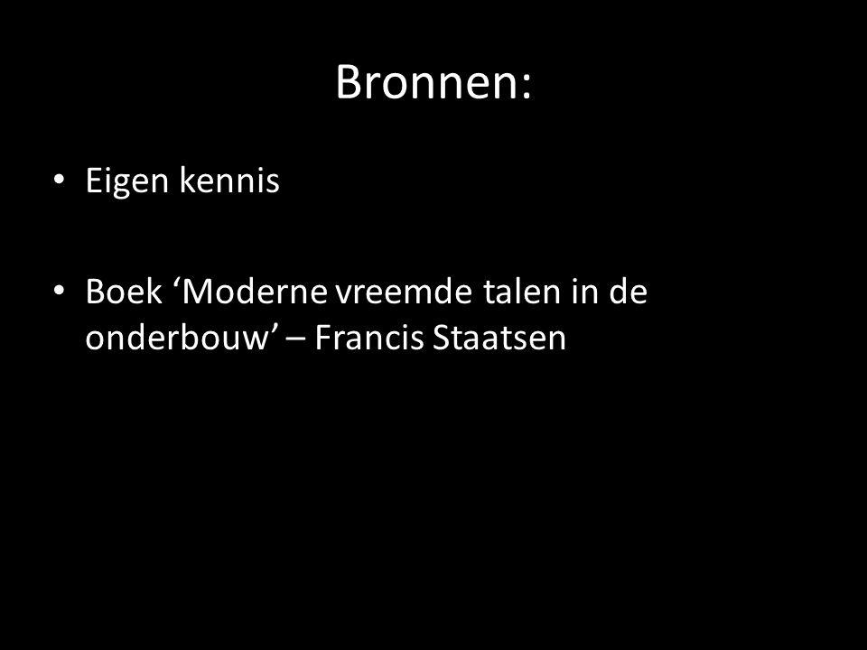 Bronnen: Eigen kennis Boek 'Moderne vreemde talen in de onderbouw' – Francis Staatsen