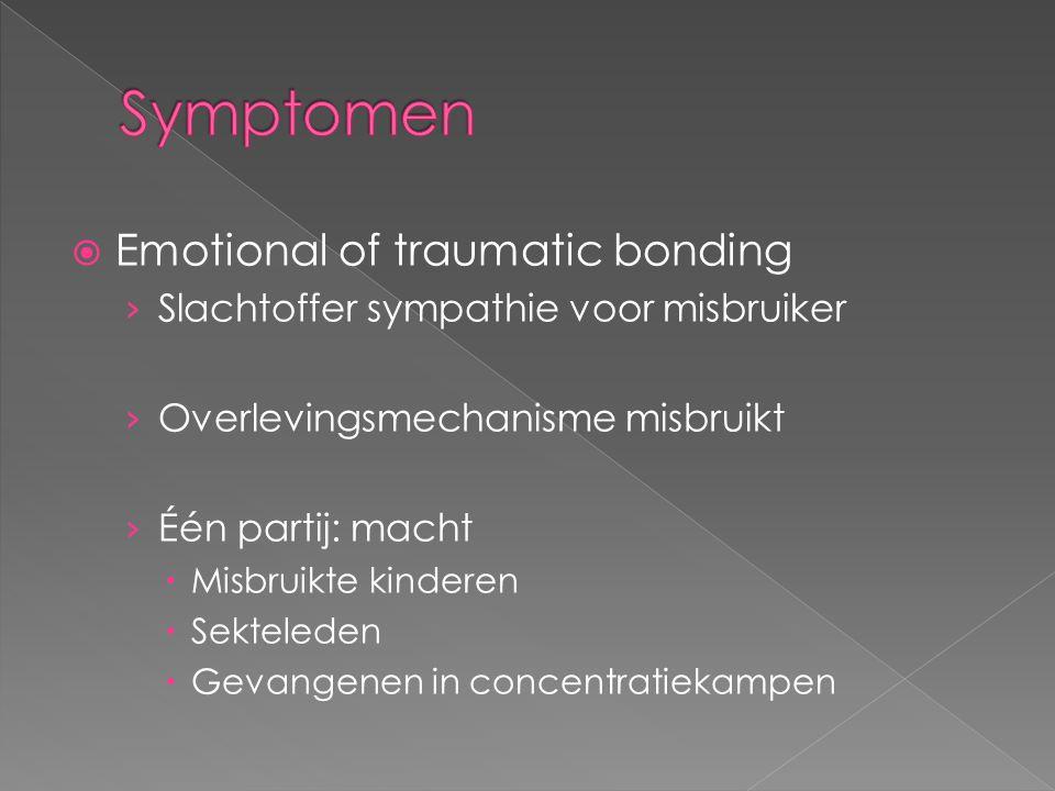  Emotional of traumatic bonding › Slachtoffer sympathie voor misbruiker › Overlevingsmechanisme misbruikt › Één partij: macht  Misbruikte kinderen  Sekteleden  Gevangenen in concentratiekampen