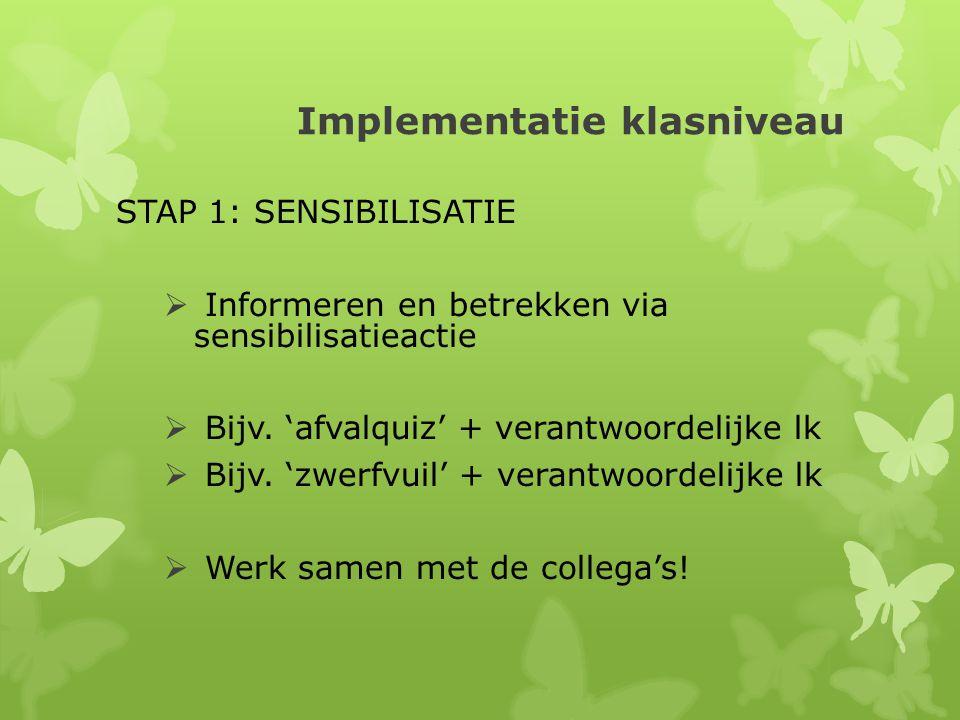 Implementatie klasniveau STAP 1: SENSIBILISATIE  Informeren en betrekken via sensibilisatieactie  Bijv.