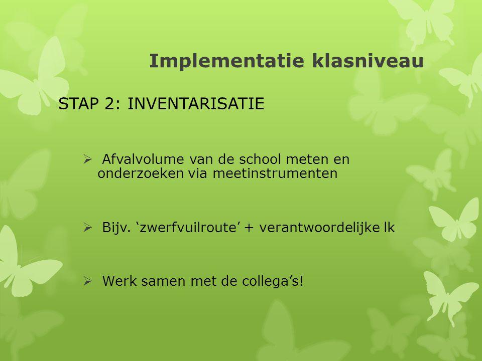 Implementatie klasniveau STAP 2: INVENTARISATIE  Afvalvolume van de school meten en onderzoeken via meetinstrumenten  Bijv.