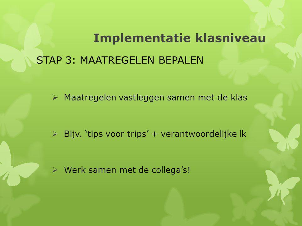 Implementatie klasniveau STAP 3: MAATREGELEN BEPALEN  Maatregelen vastleggen samen met de klas  Bijv.