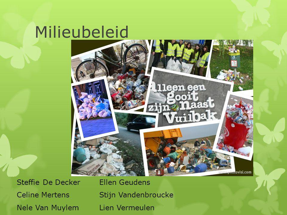 Milieubeleid Steffie De DeckerEllen Geudens Celine Mertens Stijn Vandenbroucke Nele Van MuylemLien Vermeulen