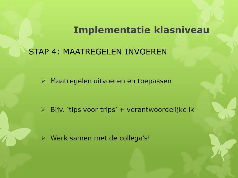 Implementatie klasniveau STAP 4: MAATREGELEN INVOEREN  Maatregelen uitvoeren en toepassen  Bijv.