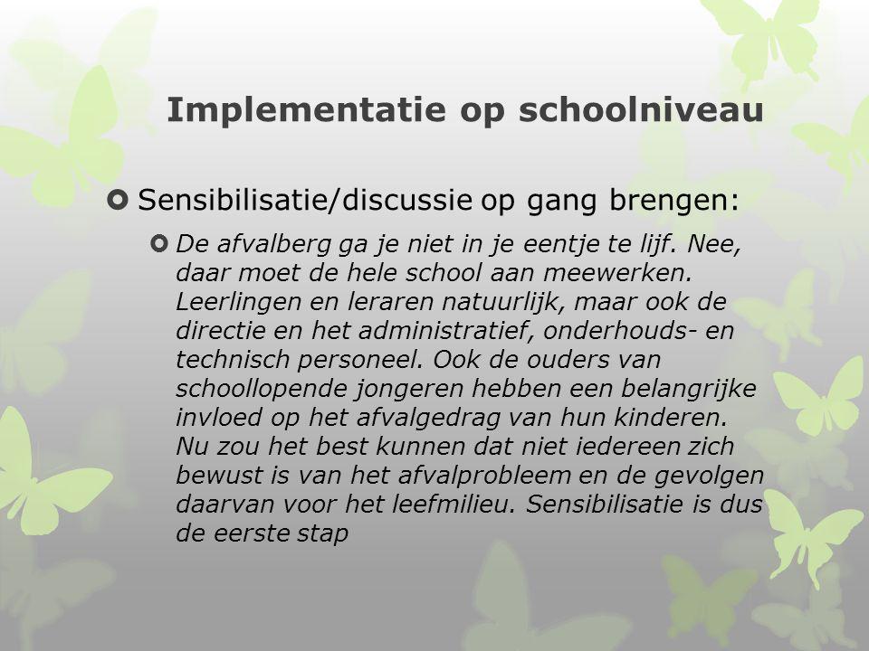 Implementatie op schoolniveau  Sensibilisatie/discussie op gang brengen:  De afvalberg ga je niet in je eentje te lijf.