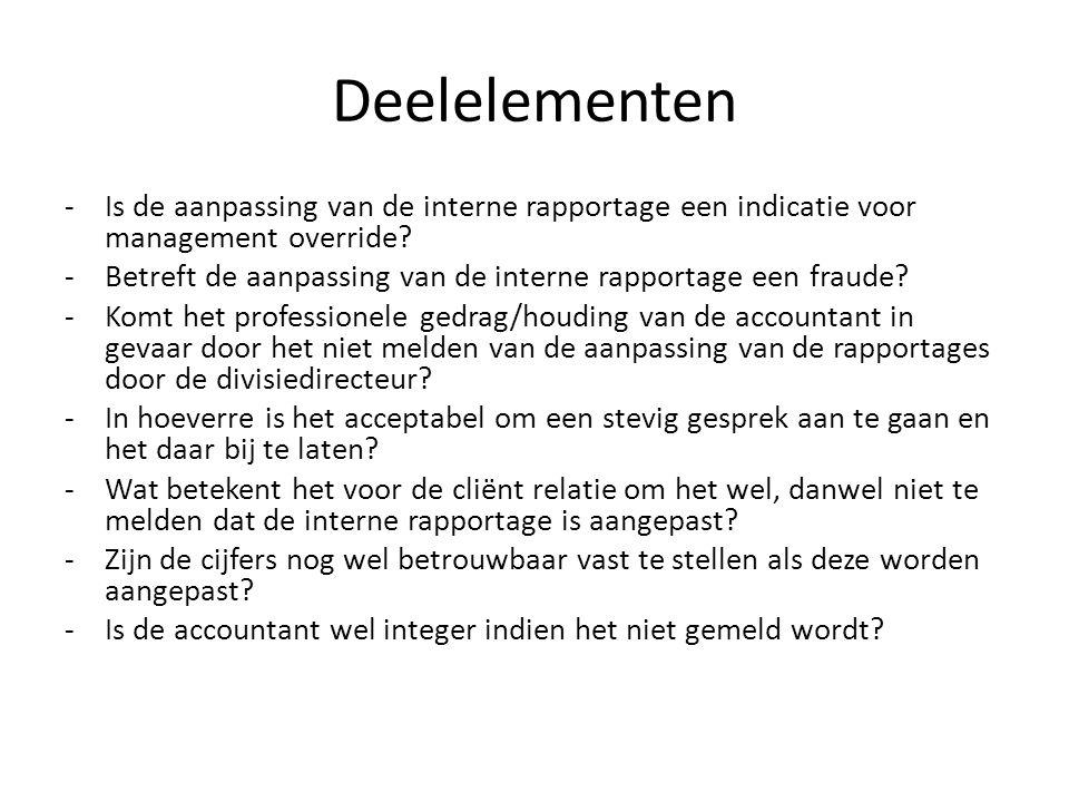 Deelelementen -Is de aanpassing van de interne rapportage een indicatie voor management override? -Betreft de aanpassing van de interne rapportage een