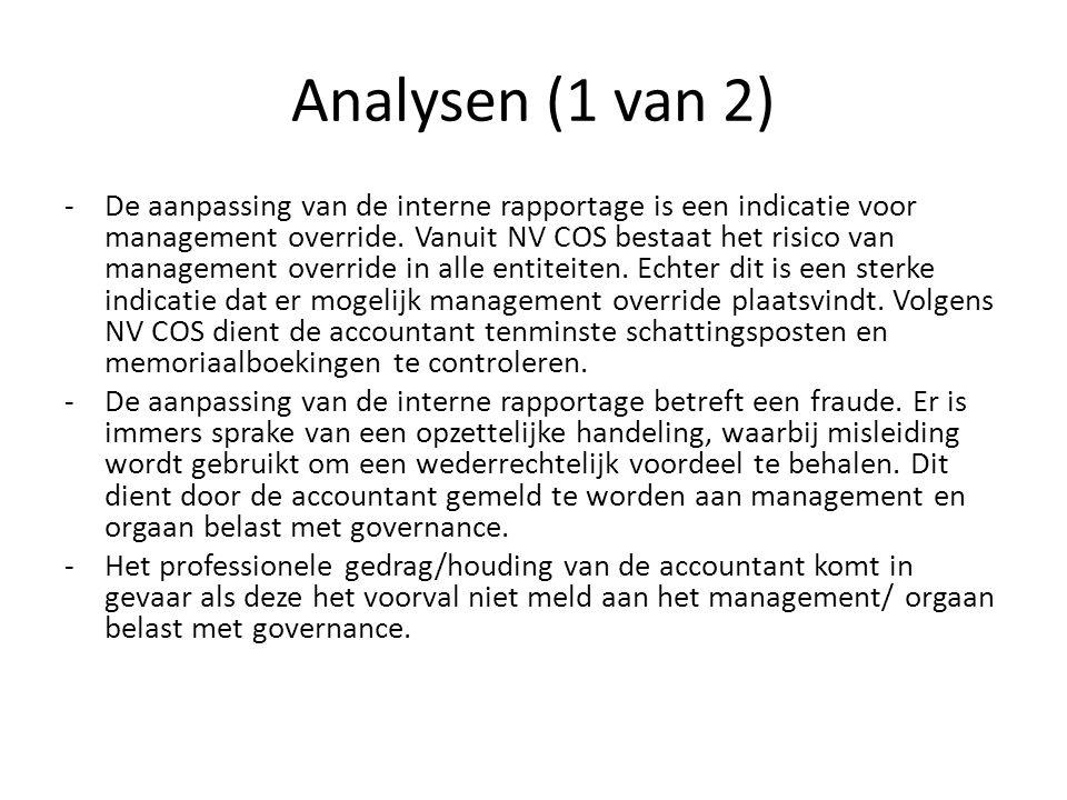 Analysen (1 van 2) -De aanpassing van de interne rapportage is een indicatie voor management override. Vanuit NV COS bestaat het risico van management